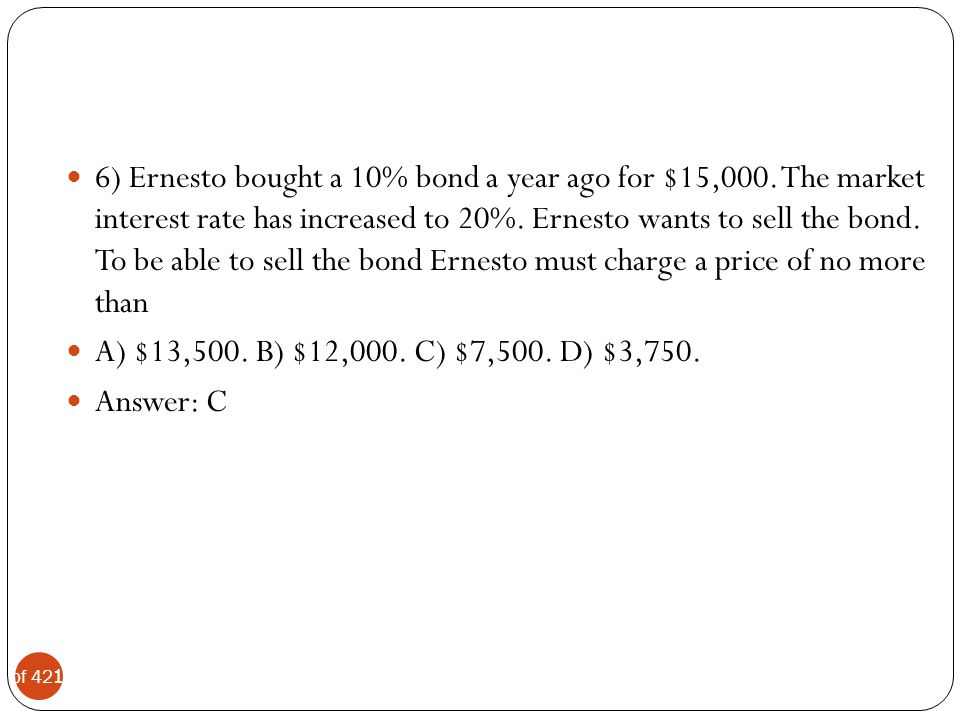 6) Ernesto bought a 10% bond a year ago for $15,000