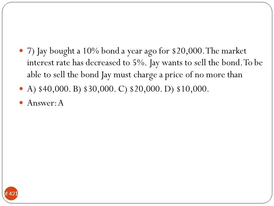 7) Jay bought a 10% bond a year ago for $20,000