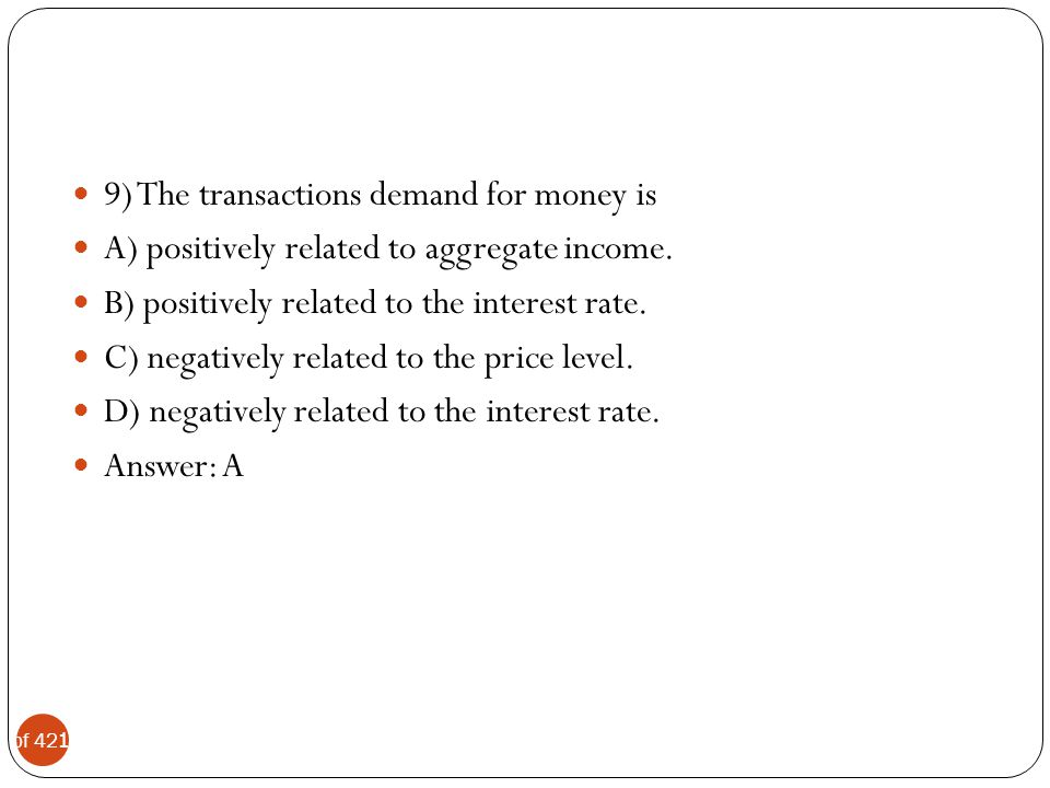 9) The transactions demand for money is