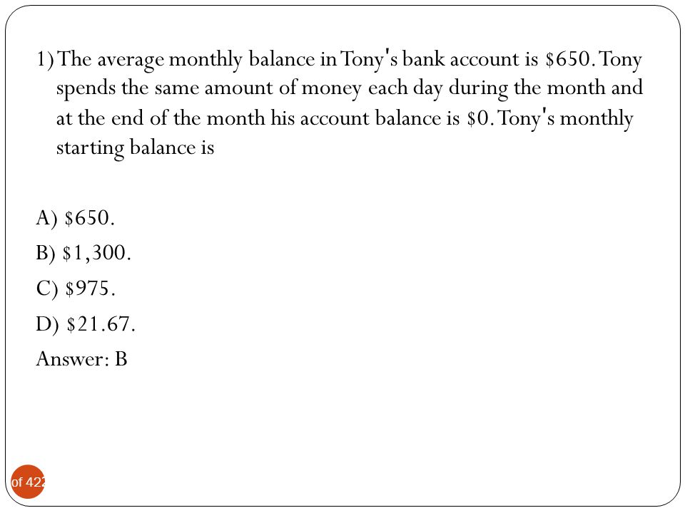 1) The average monthly balance in Tonyʹs bank account is $650