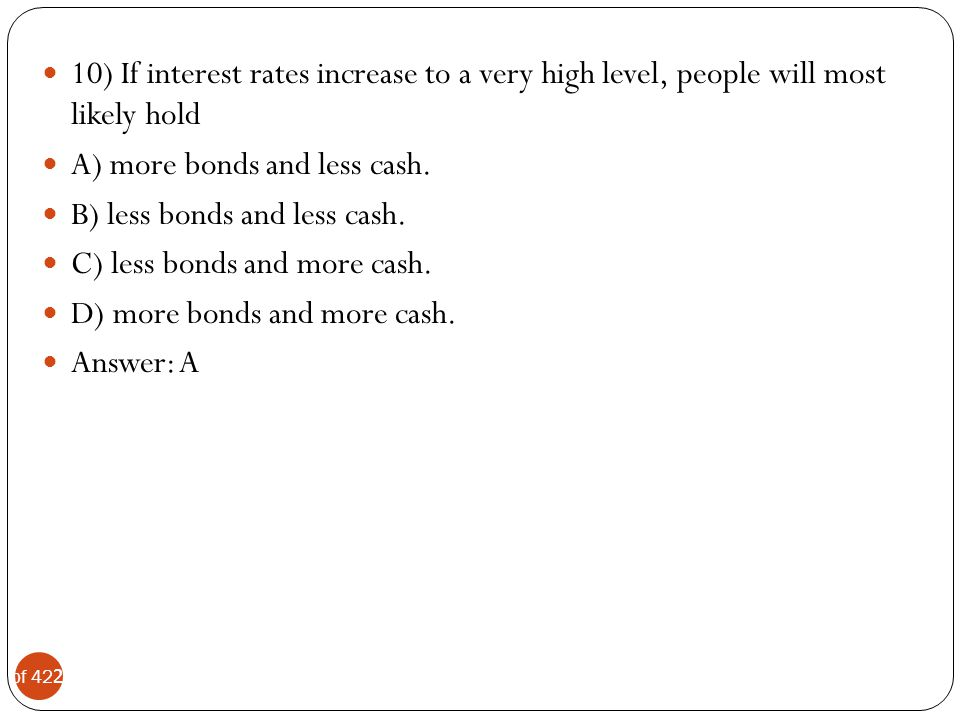 10) If interest rates increase to a very high level, people will most likely hold