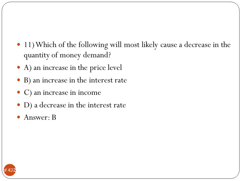 11) Which of the following will most likely cause a decrease in the quantity of money demand