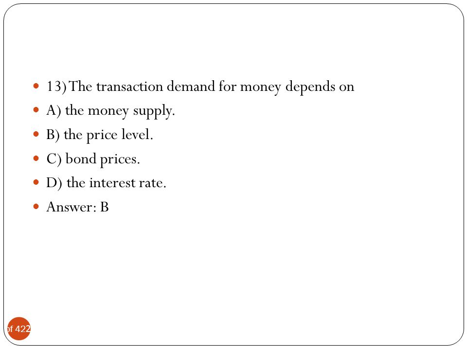 13) The transaction demand for money depends on
