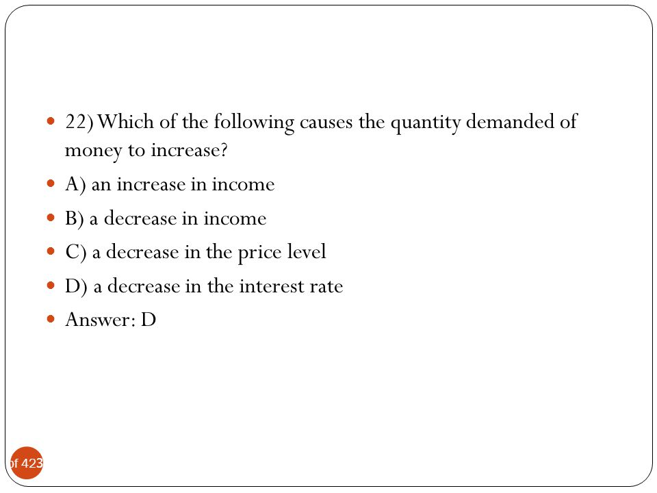 22) Which of the following causes the quantity demanded of money to increase