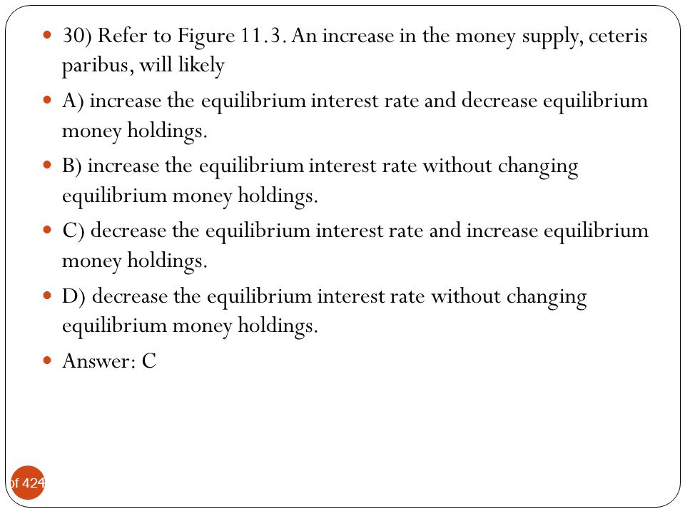 30) Refer to Figure An increase in the money supply, ceteris paribus, will likely
