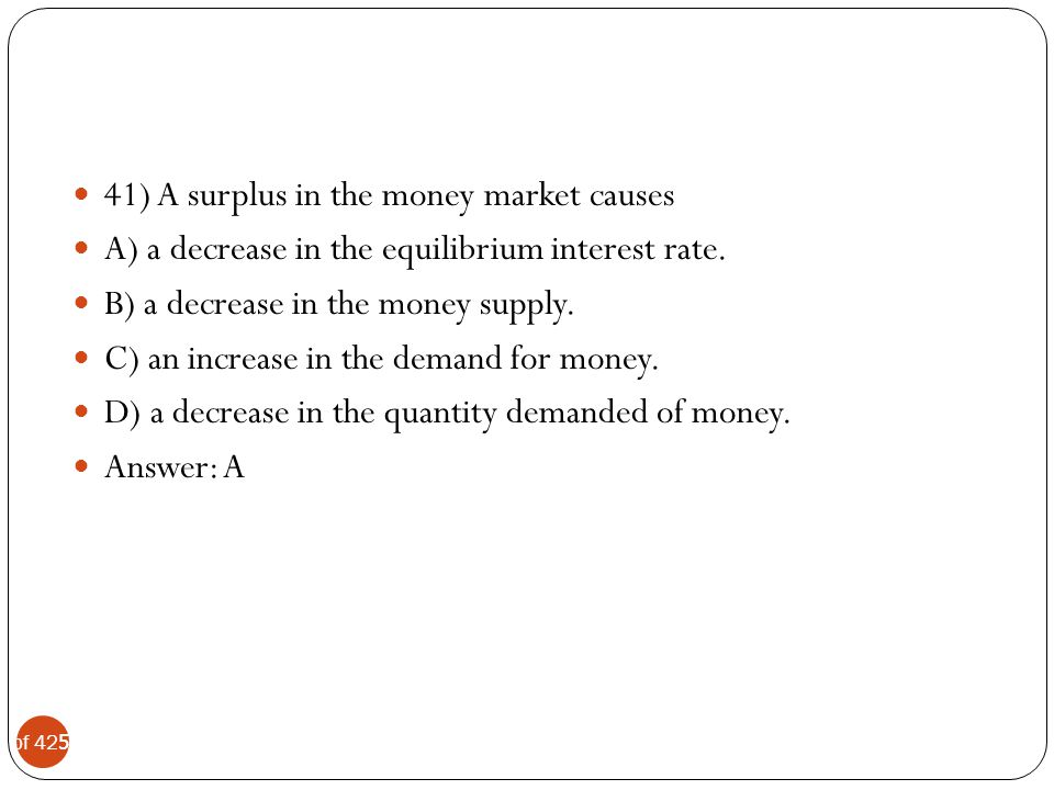 41) A surplus in the money market causes