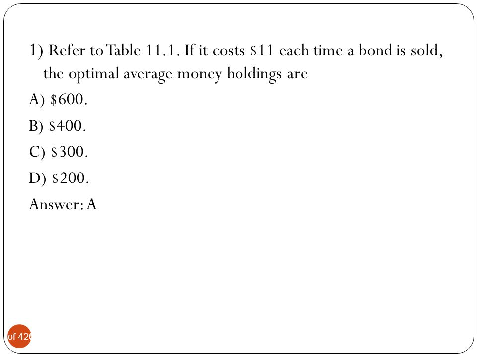 1) Refer to Table 11.1. If it costs $11 each time a bond is sold, the optimal average money holdings are