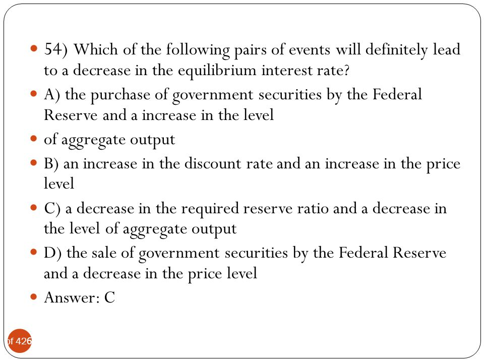 54) Which of the following pairs of events will definitely lead to a decrease in the equilibrium interest rate