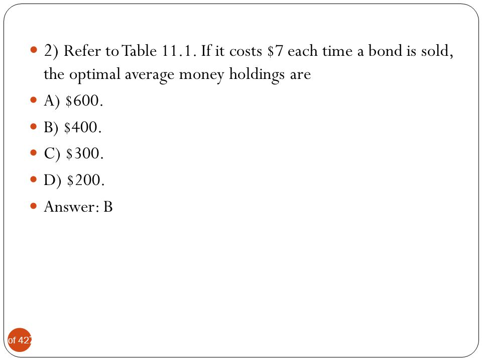 2) Refer to Table 11.1. If it costs $7 each time a bond is sold, the optimal average money holdings are
