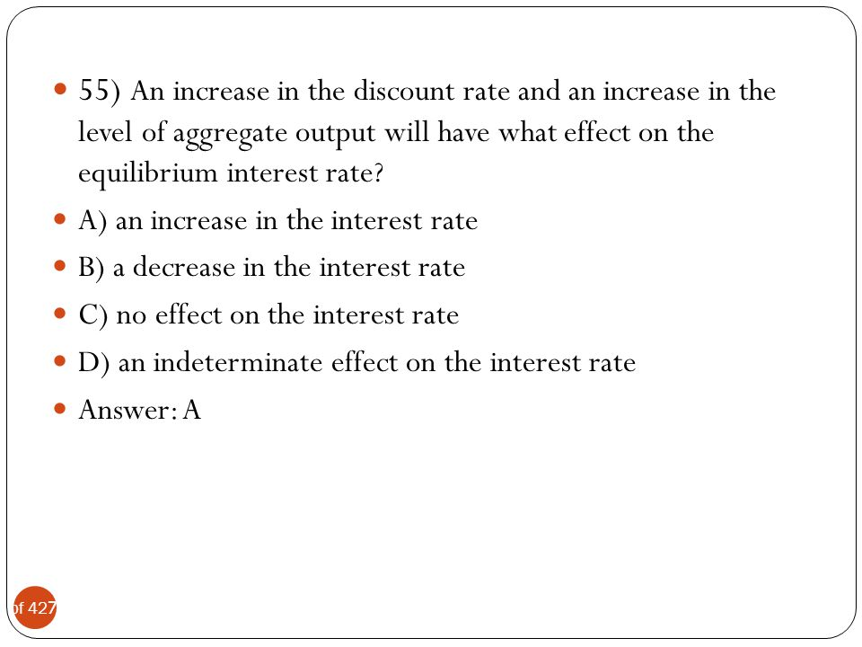 55) An increase in the discount rate and an increase in the level of aggregate output will have what effect on the equilibrium interest rate
