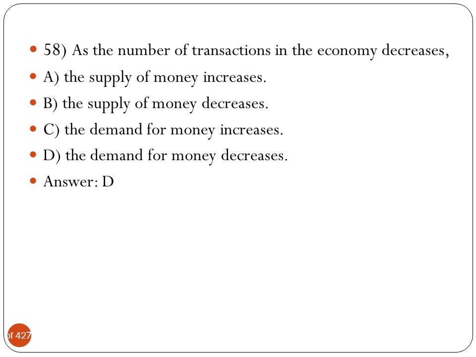 58) As the number of transactions in the economy decreases,