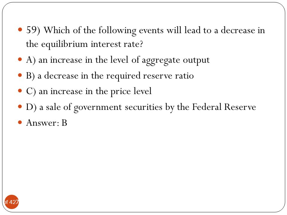 59) Which of the following events will lead to a decrease in the equilibrium interest rate