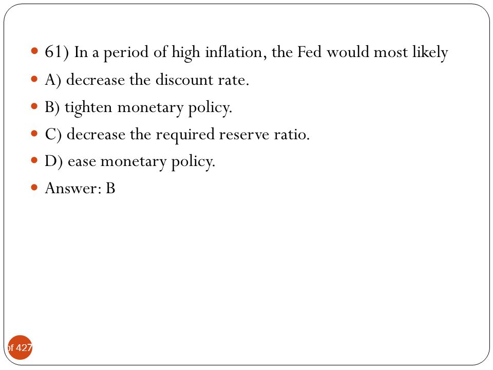 61) In a period of high inflation, the Fed would most likely