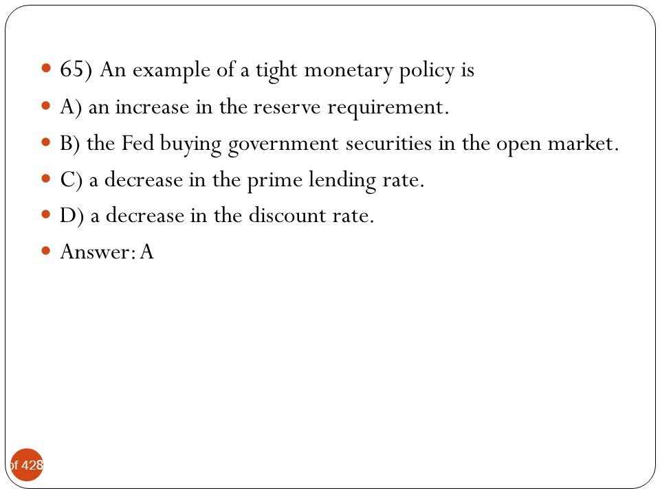 65) An example of a tight monetary policy is