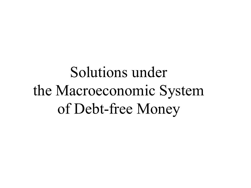 Solutions under the Macroeconomic System of Debt-free Money
