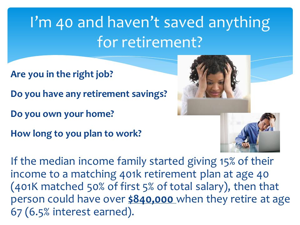 I'm 40 and haven't saved anything for retirement