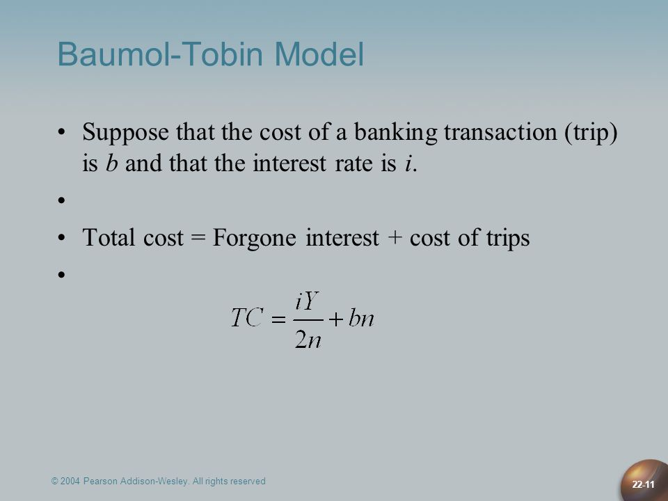 Baumol-Tobin Model Suppose that the cost of a banking transaction (trip) is b and that the interest rate is i.