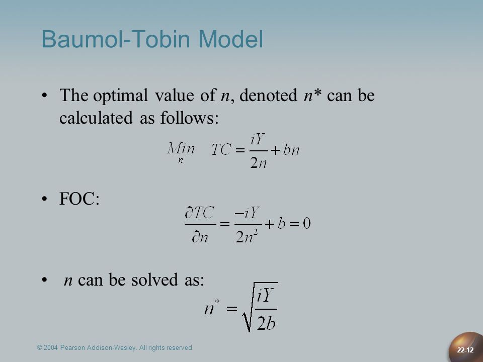 Baumol-Tobin Model The optimal value of n, denoted n* can be calculated as follows: FOC: n can be solved as: