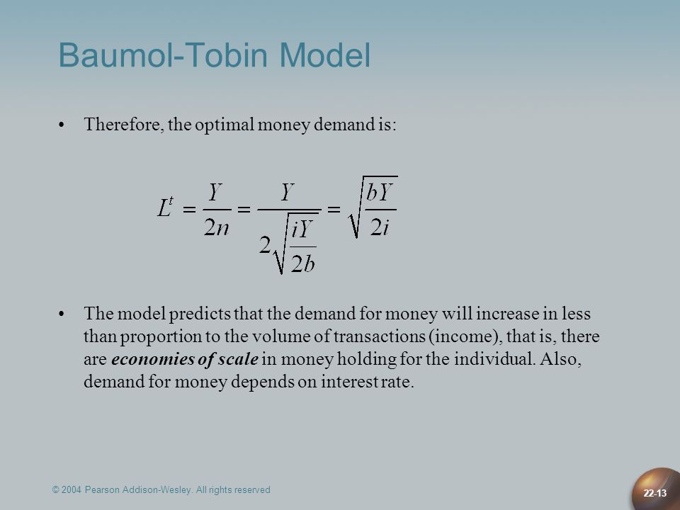 Baumol-Tobin Model Therefore, the optimal money demand is: