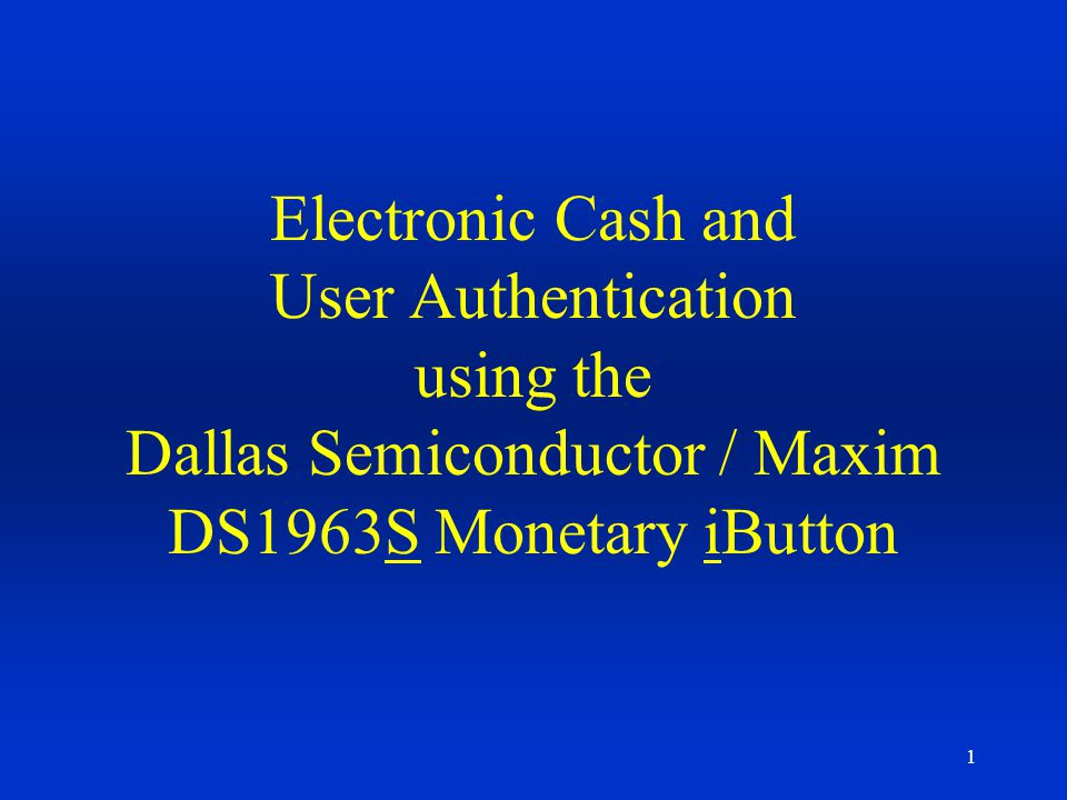Electronic Cash and User Authentication using the Dallas Semiconductor / Maxim DS1963S Monetary iButton