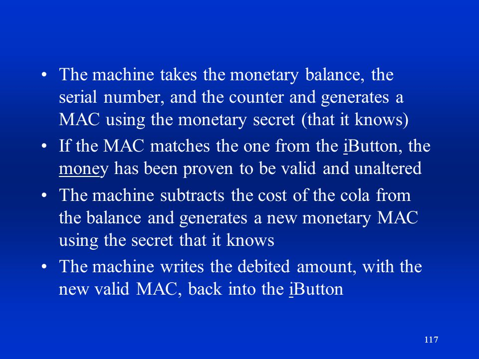 The machine takes the monetary balance, the serial number, and the counter and generates a MAC using the monetary secret (that it knows)