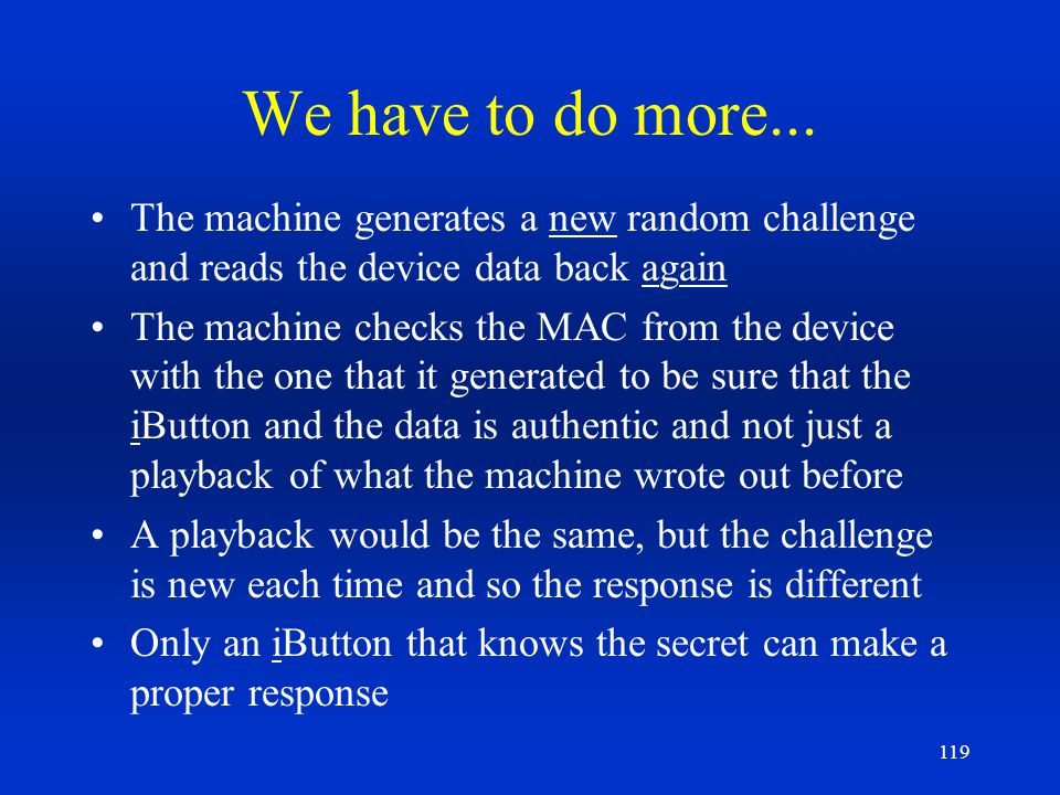 We have to do more... The machine generates a new random challenge and reads the device data back again.