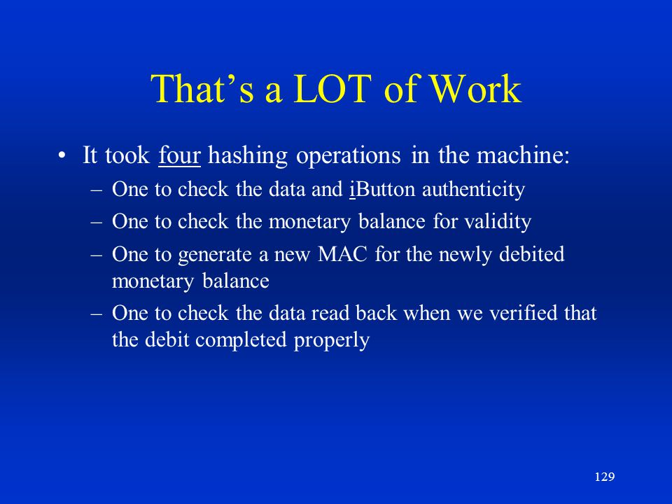 That's a LOT of Work It took four hashing operations in the machine: