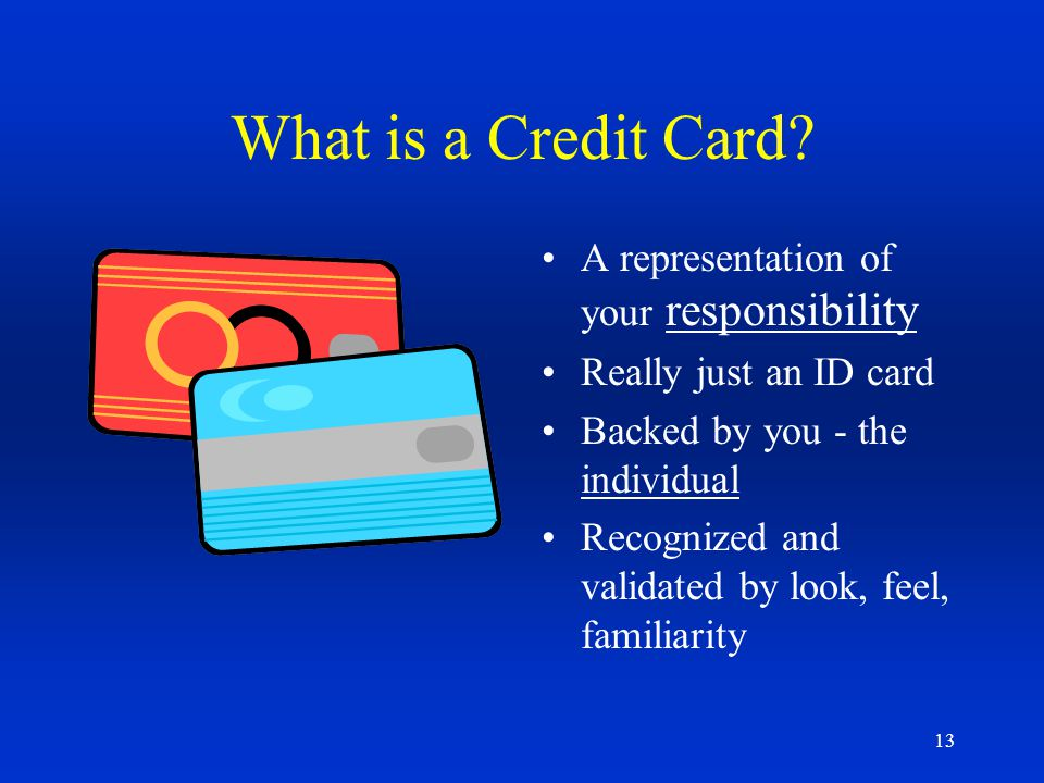 What is a Credit Card A representation of your responsibility