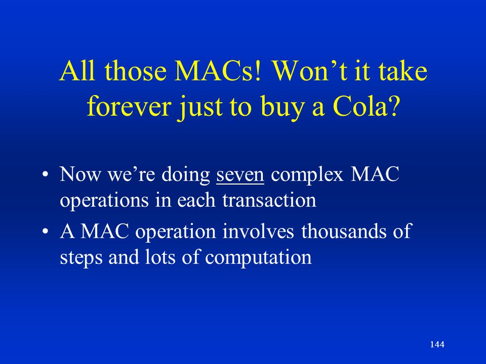 All those MACs! Won't it take forever just to buy a Cola