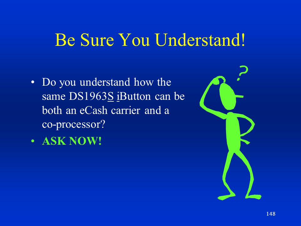 Be Sure You Understand! Do you understand how the same DS1963S iButton can be both an eCash carrier and a co-processor