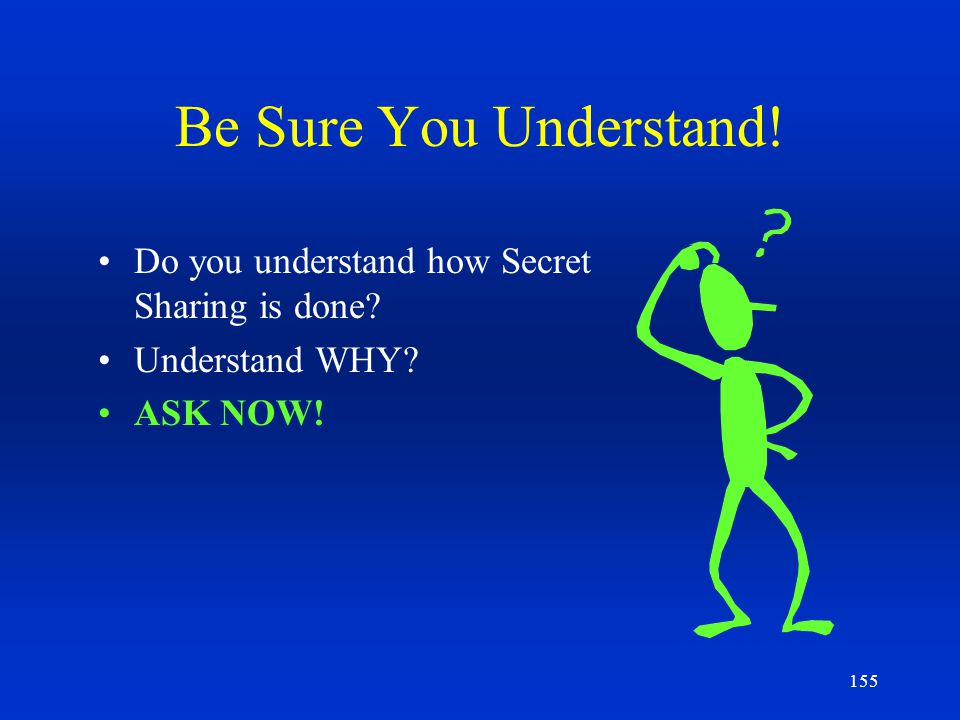 Be Sure You Understand! Do you understand how Secret Sharing is done