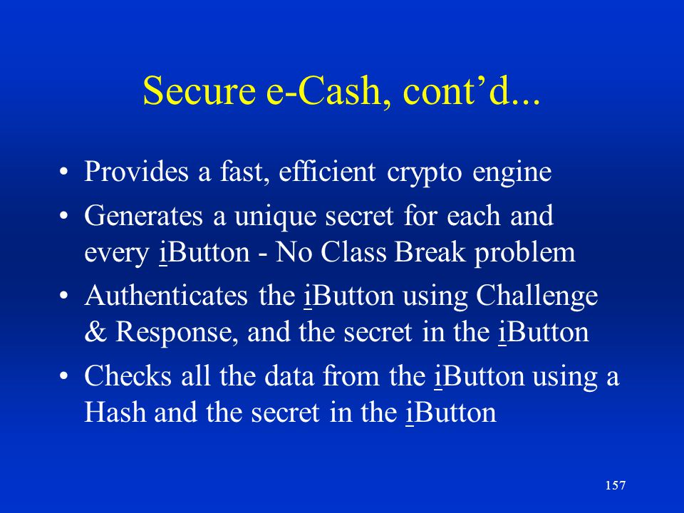 Secure e-Cash, cont'd... Provides a fast, efficient crypto engine