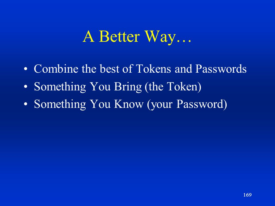A Better Way… Combine the best of Tokens and Passwords