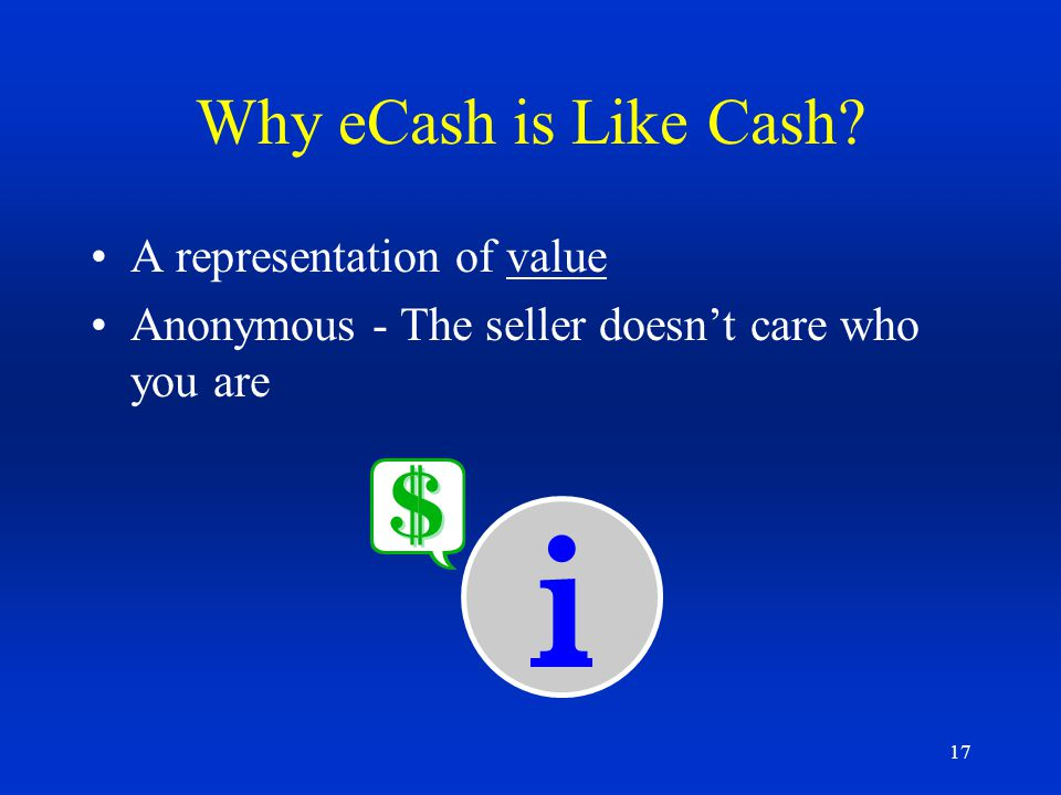i Why eCash is Like Cash A representation of value