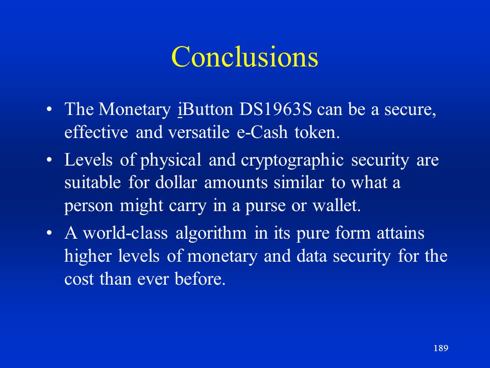 Conclusions The Monetary iButton DS1963S can be a secure, effective and versatile e-Cash token.