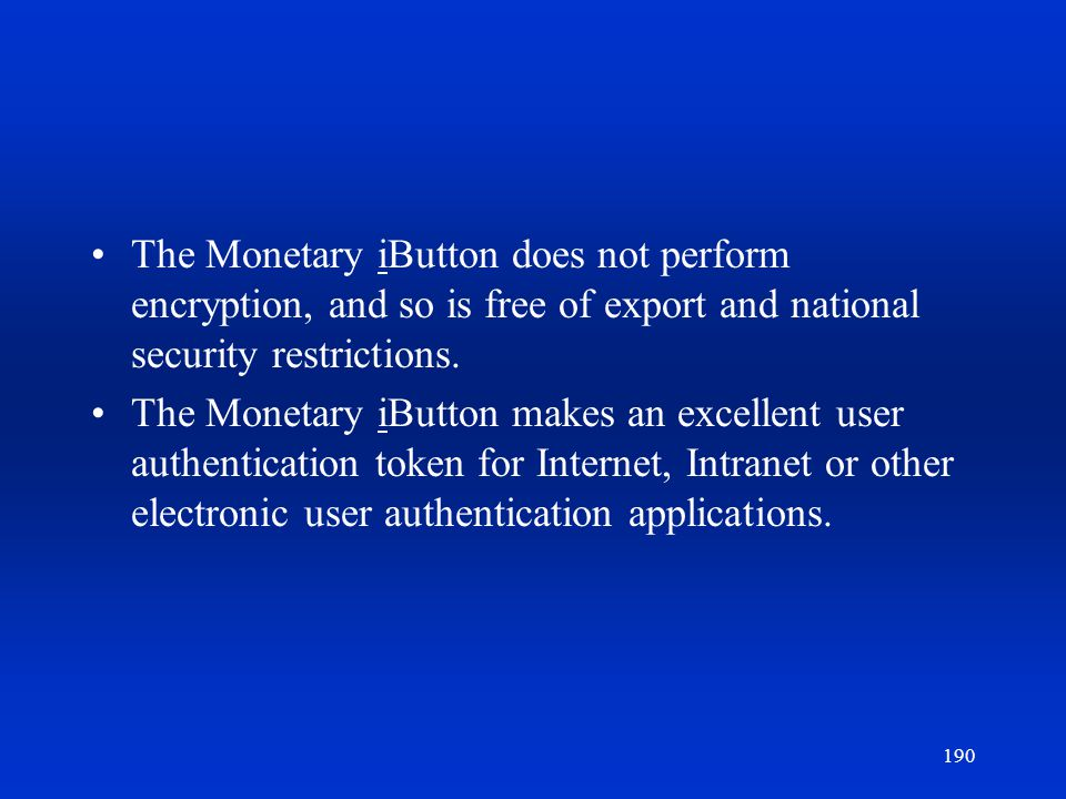 The Monetary iButton does not perform encryption, and so is free of export and national security restrictions.