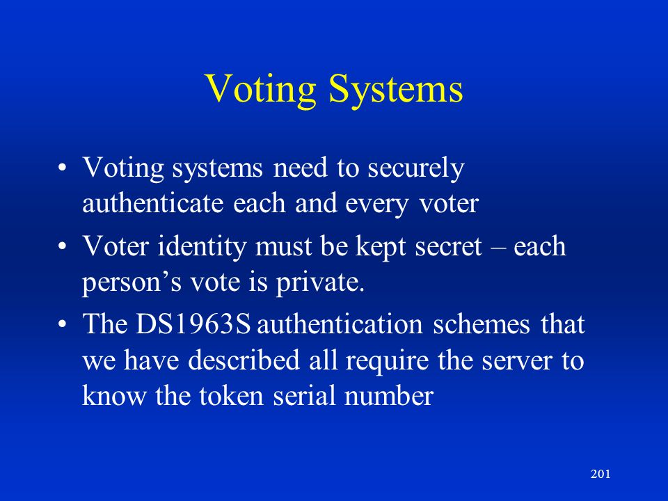 Voting Systems Voting systems need to securely authenticate each and every voter.