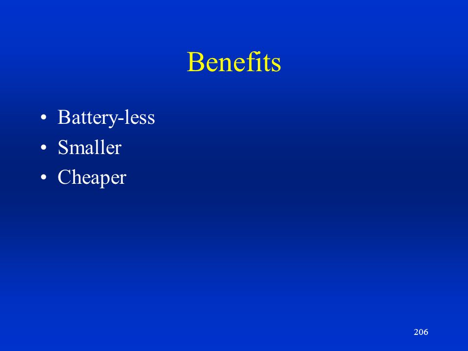 Benefits Battery-less Smaller Cheaper