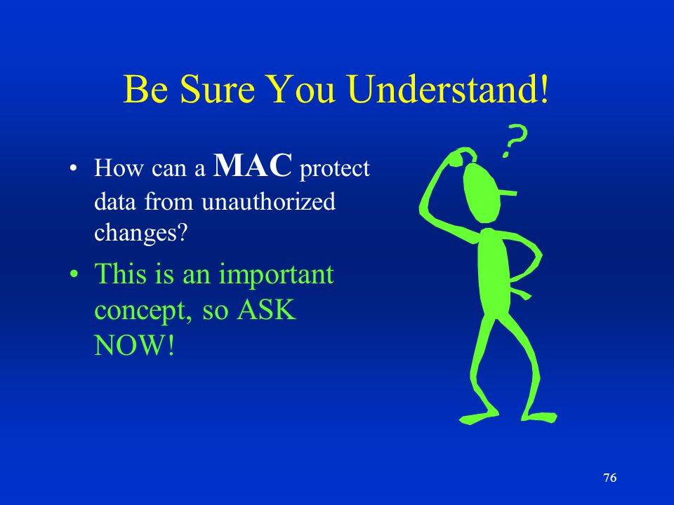 Be Sure You Understand! This is an important concept, so ASK NOW!