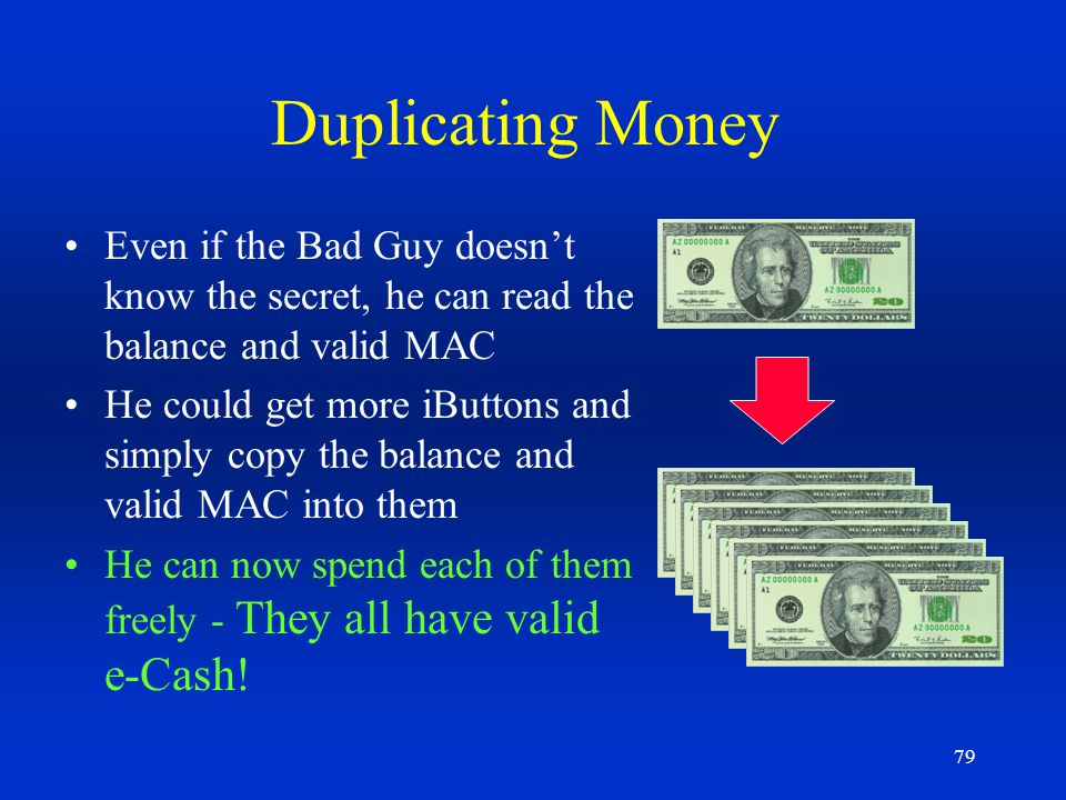 Duplicating Money Even if the Bad Guy doesn't know the secret, he can read the balance and valid MAC.
