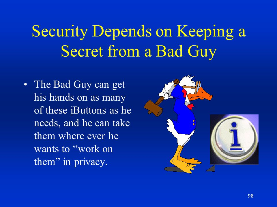 Security Depends on Keeping a Secret from a Bad Guy