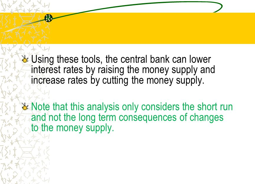 Using these tools, the central bank can lower interest rates by raising the money supply and increase rates by cutting the money supply.