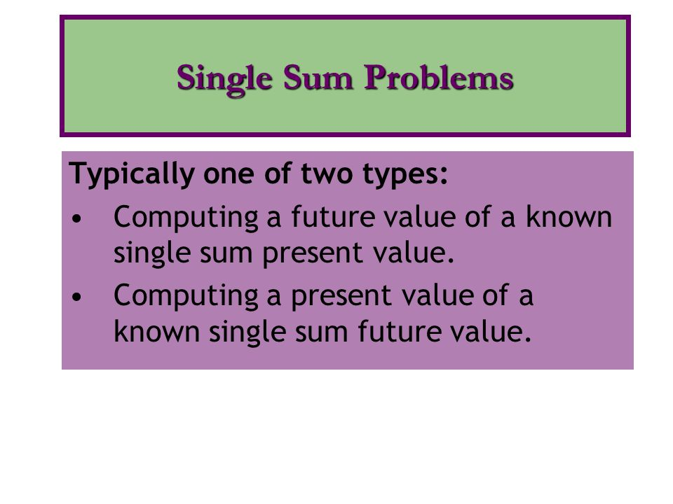 Single Sum Problems Typically one of two types:
