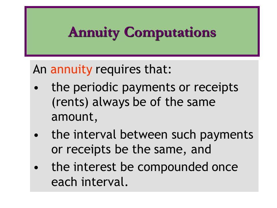 Annuity Computations An annuity requires that: