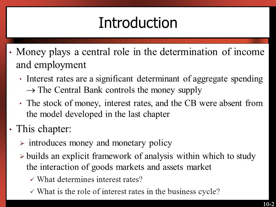Introduction Money plays a central role in the determination of income and employment.