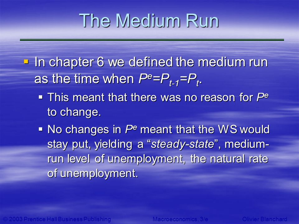 The Medium Run In chapter 6 we defined the medium run as the time when Pe=Pt-1=Pt. This meant that there was no reason for Pe to change.
