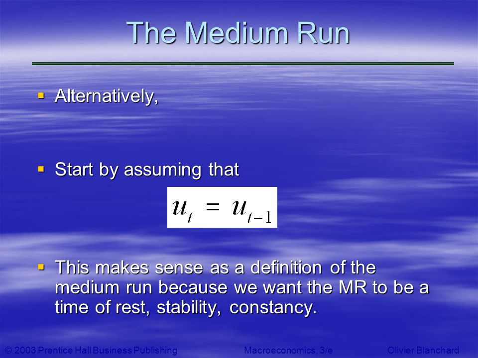 The Medium Run Alternatively, Start by assuming that