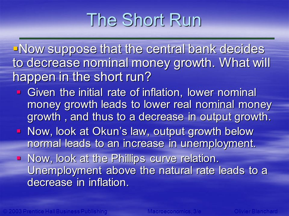 The Short Run Now suppose that the central bank decides to decrease nominal money growth. What will happen in the short run