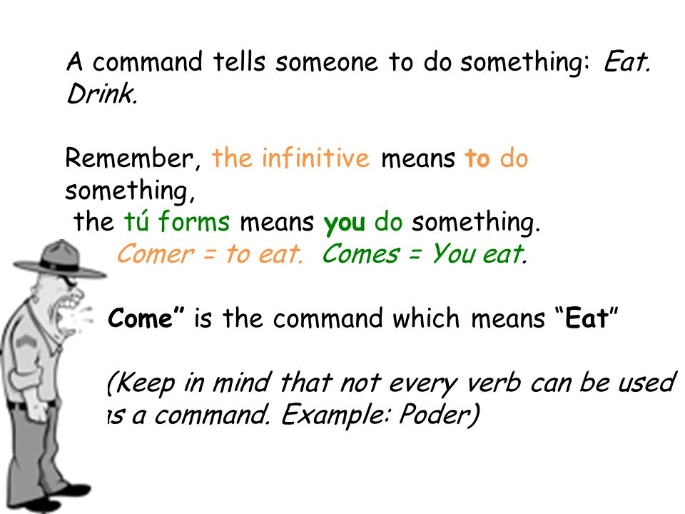 A command tells someone to do something: Eat. Drink.