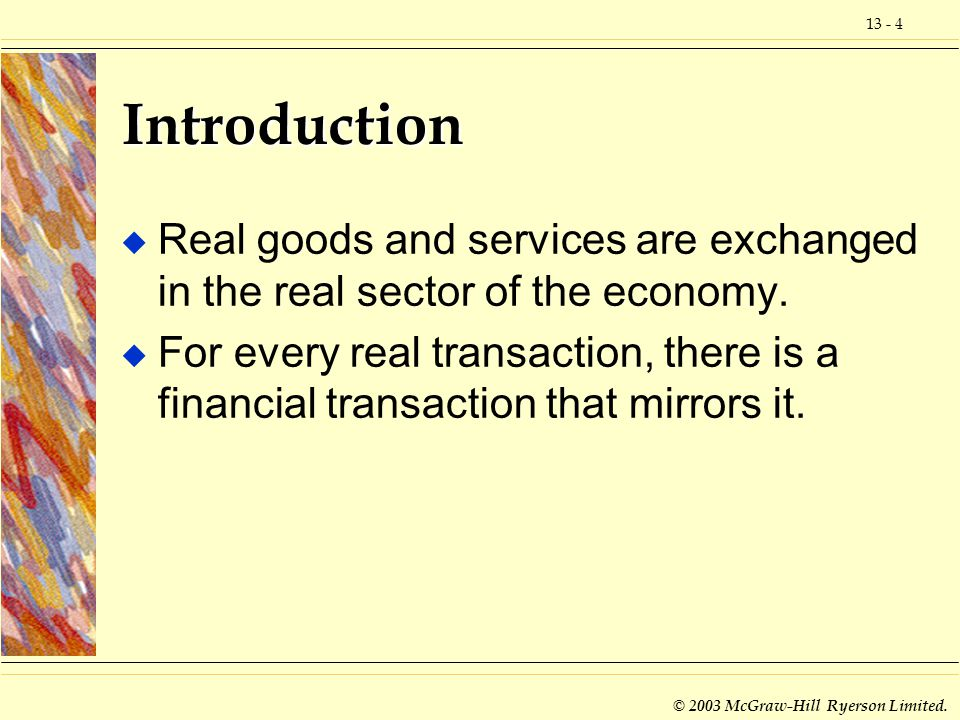 Introduction Real goods and services are exchanged in the real sector of the economy.